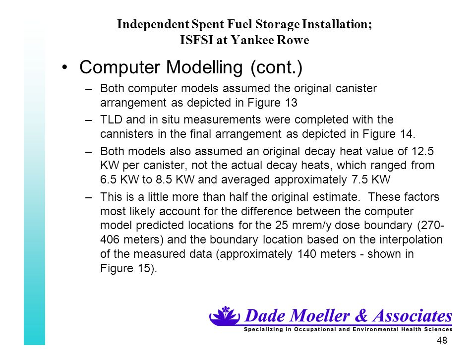 48 Independent Spent Fuel Storage Installation; ISFSI at Yankee Rowe Computer Modelling (cont.) –Both computer models assumed the original canister ar