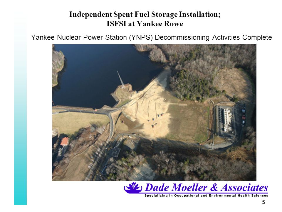 46 Independent Spent Fuel Storage Installation; ISFSI at Yankee Rowe Computer Modelling –NAC Skyshine Codes NAC Computer Model predicted the 10CFR72.104, 25 mrem/yr dose boundary, at 270 meters in all directions from the center of the pad.