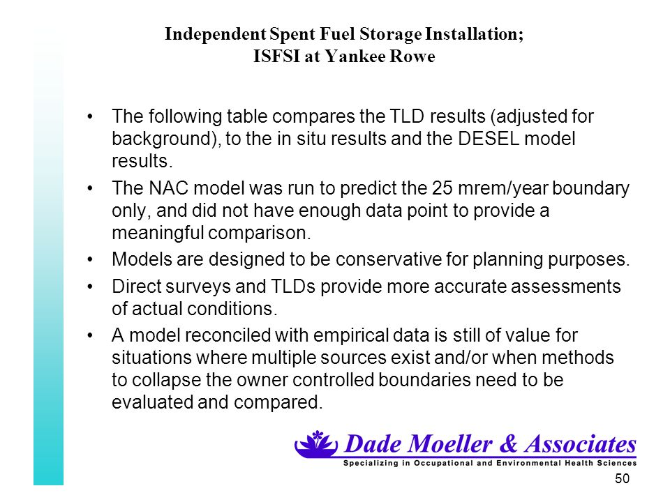 50 Independent Spent Fuel Storage Installation; ISFSI at Yankee Rowe The following table compares the TLD results (adjusted for background), to the in