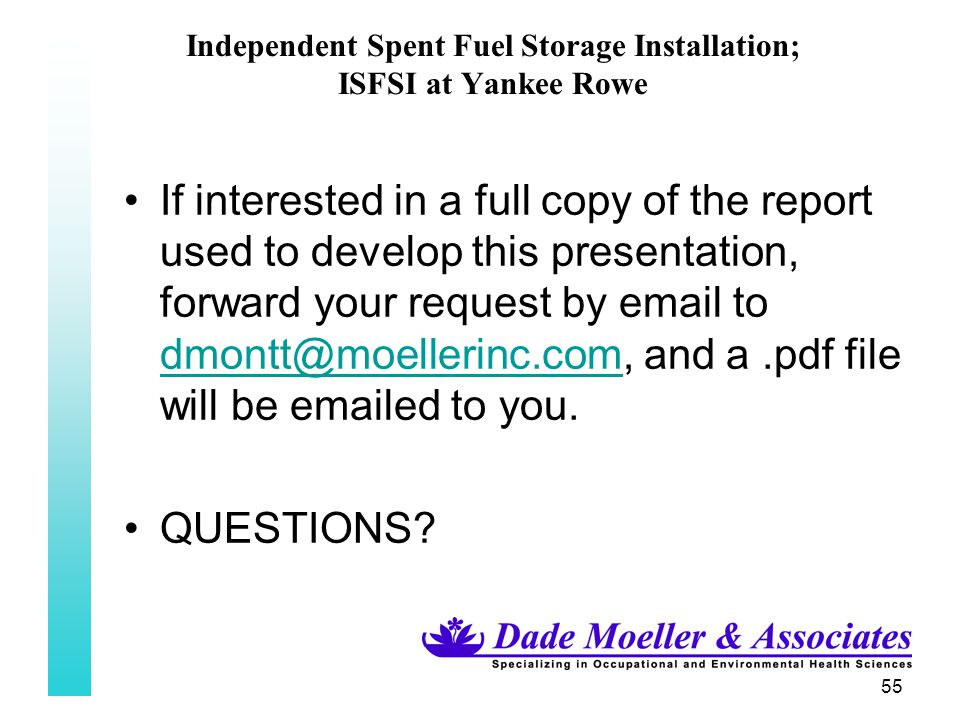 55 Independent Spent Fuel Storage Installation; ISFSI at Yankee Rowe If interested in a full copy of the report used to develop this presentation, for