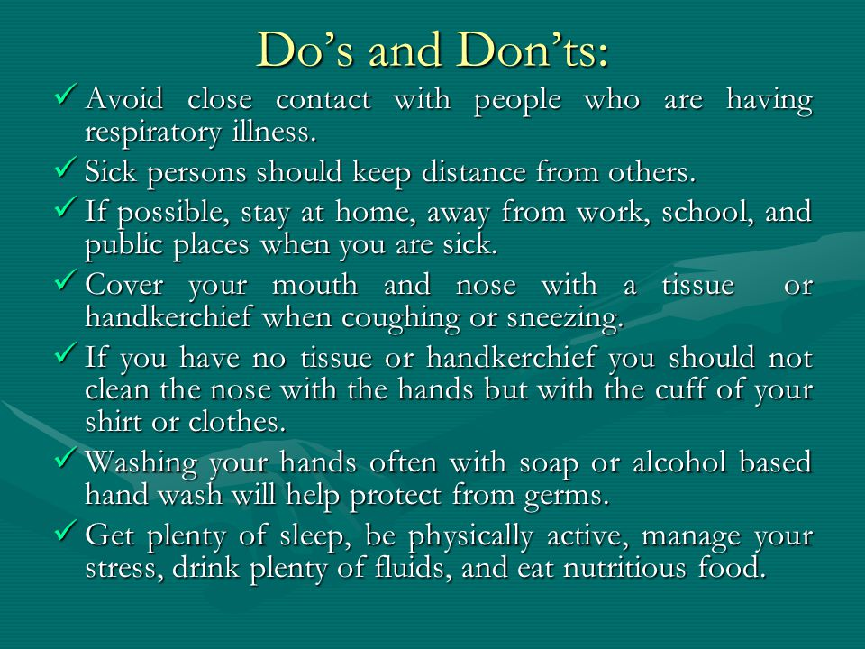 Do's and Don'ts: Avoid close contact with people who are having respiratory illness.