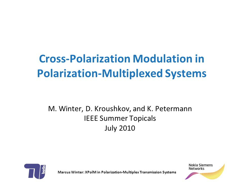Marcus Winter: XPolM in Polarization-Multiplex Transmission Systems 2 typical DWDM system with a nonlinearity probe ► CW probe is unaffected by linear effects / SPM ► other channels are 10 Gbps OOK in 50 GHz grid