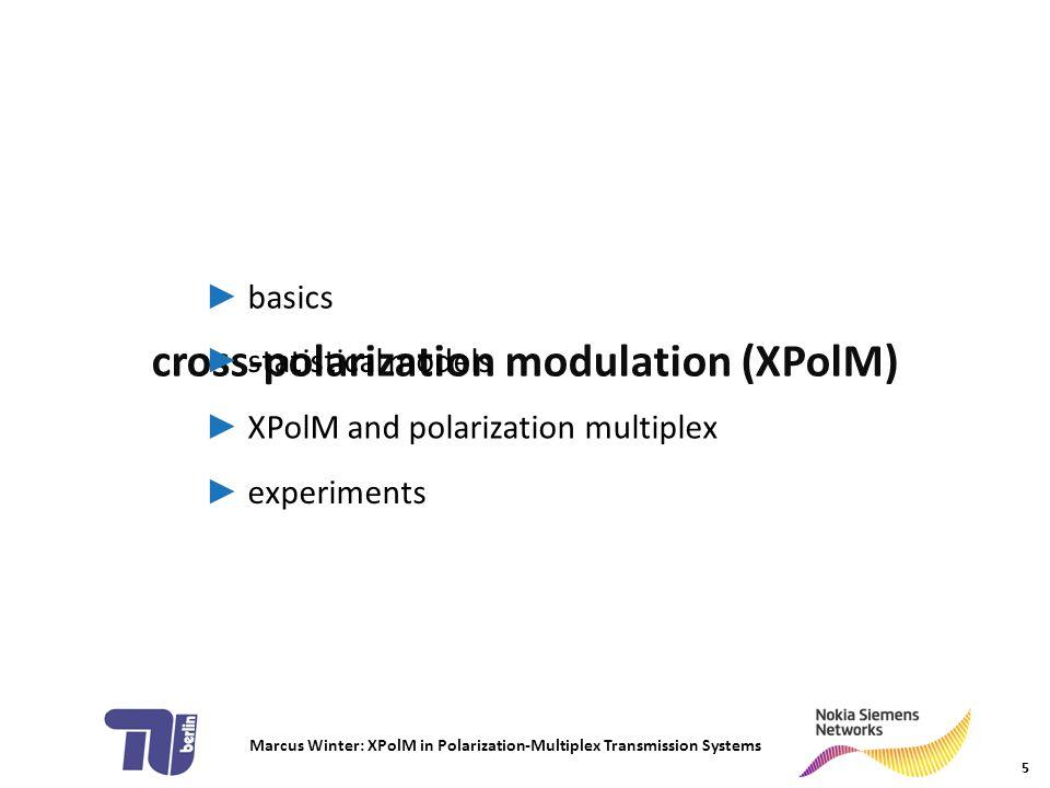 Marcus Winter: XPolM in Polarization-Multiplex Transmission Systems XPolM and polarization multiplex 16