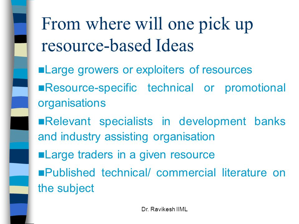 Dr. Ravikesh IIML From where will one pick up resource-based Ideas Large growers or exploiters of resources Resource-specific technical or promotional