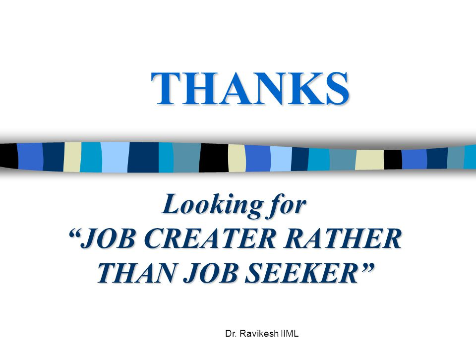 "Dr. Ravikesh IIML Looking for ""JOB CREATER RATHER THAN JOB SEEKER"" THANKS"