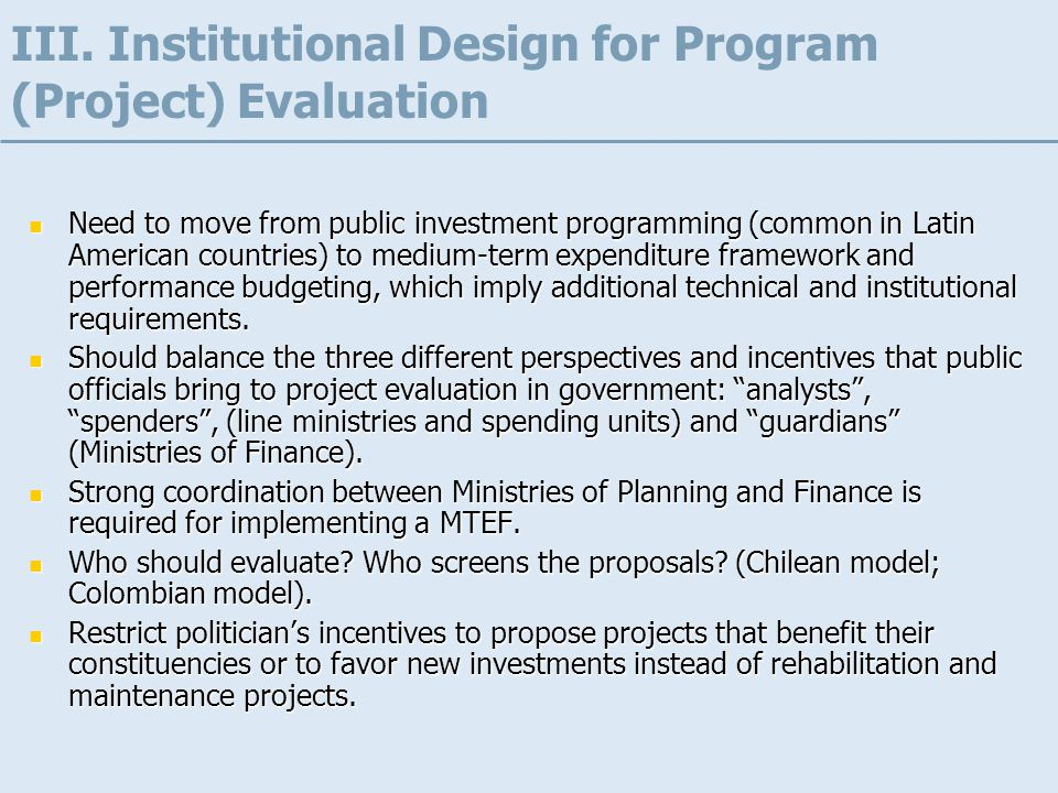 Need to move from public investment programming (common in Latin American countries) to medium-term expenditure framework and performance budgeting, which imply additional technical and institutional requirements.
