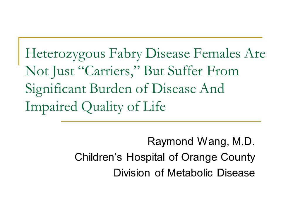 Heterozygous Fabry Disease Females Are Not Just Carriers, But Suffer From Significant Burden of Disease And Impaired Quality of Life Raymond Wang, M.D.