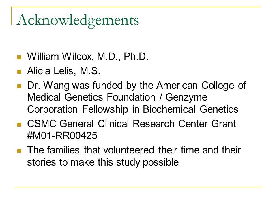 Acknowledgements William Wilcox, M.D., Ph.D. Alicia Lelis, M.S.