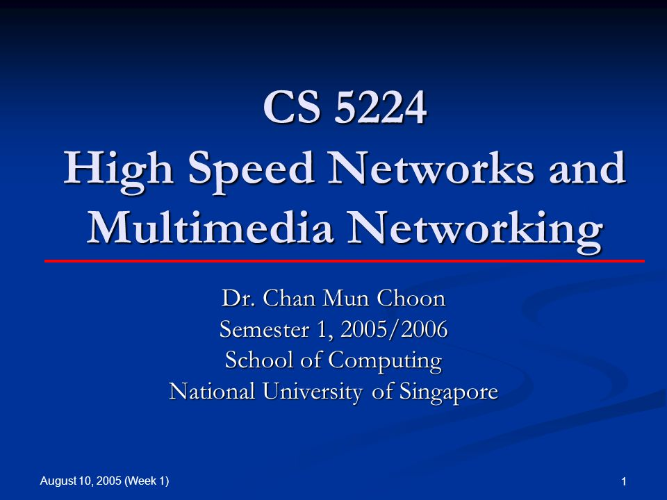 August 10, 2005 (Week 1) 1 CS 5224 High Speed Networks and Multimedia Networking Dr.