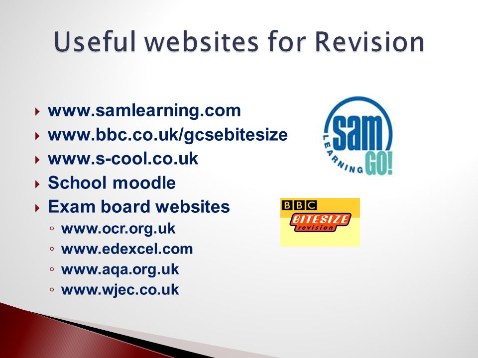  www.samlearning.com  www.bbc.co.uk/gcsebitesize  www.s-cool.co.uk  School moodle  Exam board websites ◦ www.ocr.org.uk ◦ www.edexcel.com ◦ www.aqa.org.uk ◦ www.wjec.co.uk