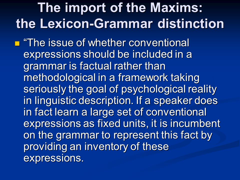 "The import of the Maxims: the Lexicon-Grammar distinction ""The issue of whether conventional expressions should be included in a grammar is factual ra"