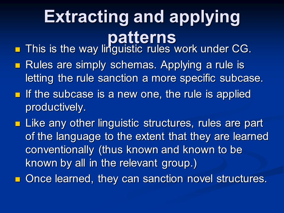 Extracting and applying patterns This is the way linguistic rules work under CG. This is the way linguistic rules work under CG. Rules are simply sche