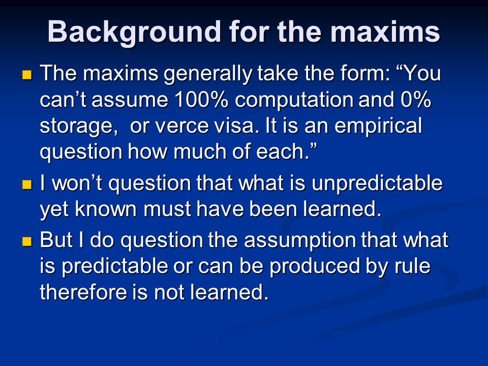 Background for the maxims The maxims generally take the form: You can't assume 100% computation and 0% storage, or verce visa.