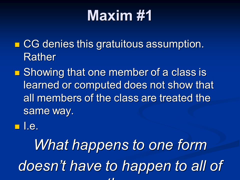 Maxim #1 CG denies this gratuitous assumption. Rather CG denies this gratuitous assumption. Rather Showing that one member of a class is learned or co