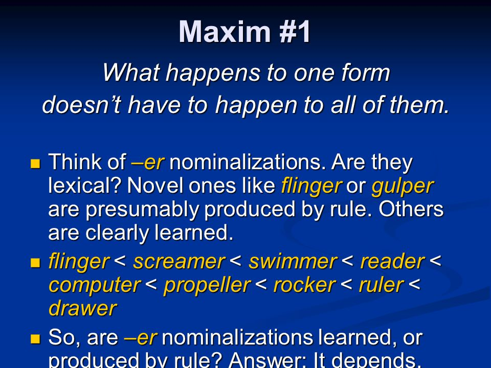 Maxim #1 What happens to one form doesn't have to happen to all of them.