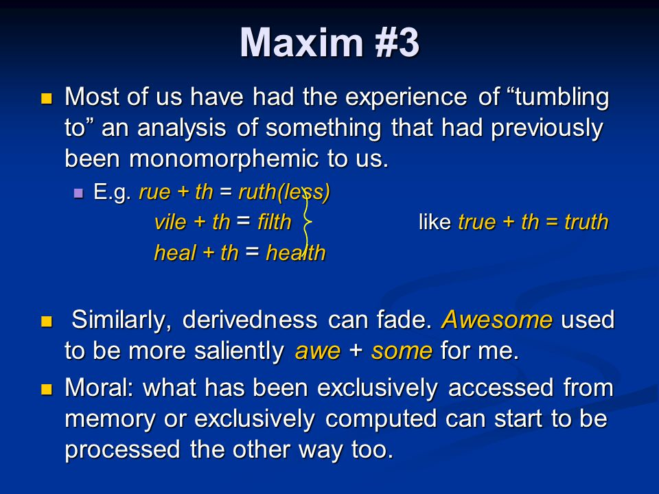 "Maxim #3 Most of us have had the experience of ""tumbling to"" an analysis of something that had previously been monomorphemic to us. Most of us have ha"