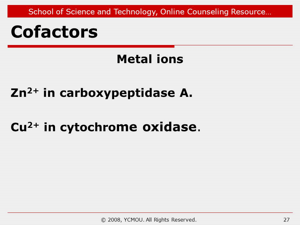 School of Science and Technology, Online Counseling Resource… Cofactors Metal ions Zn 2+ in carboxypeptidase A.