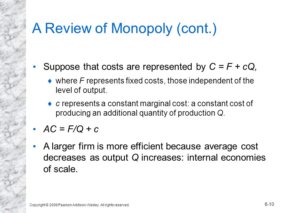 Copyright © 2009 Pearson Addison-Wesley. All rights reserved. 6-10 A Review of Monopoly (cont.) Suppose that costs are represented by C = F + cQ,  wh