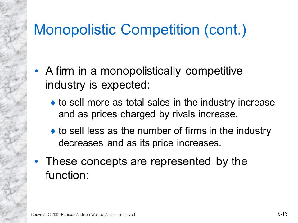 Copyright © 2009 Pearson Addison-Wesley. All rights reserved. 6-13 Monopolistic Competition (cont.) A firm in a monopolistically competitive industry