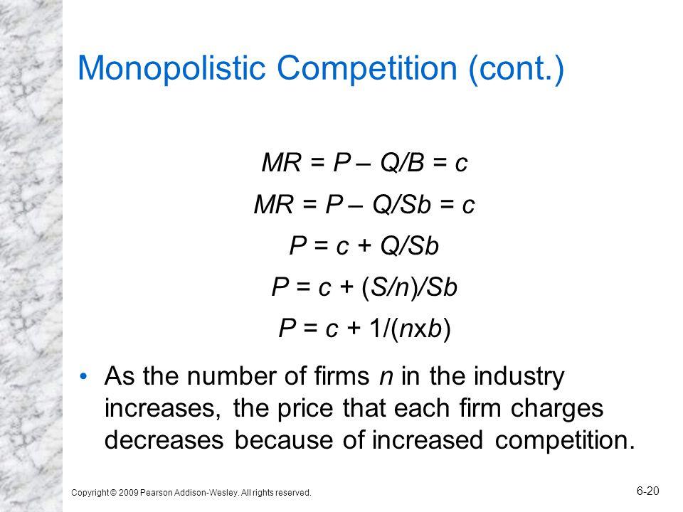 Copyright © 2009 Pearson Addison-Wesley. All rights reserved. 6-20 Monopolistic Competition (cont.) MR = P – Q/B = c MR = P – Q/Sb = c P = c + Q/Sb P