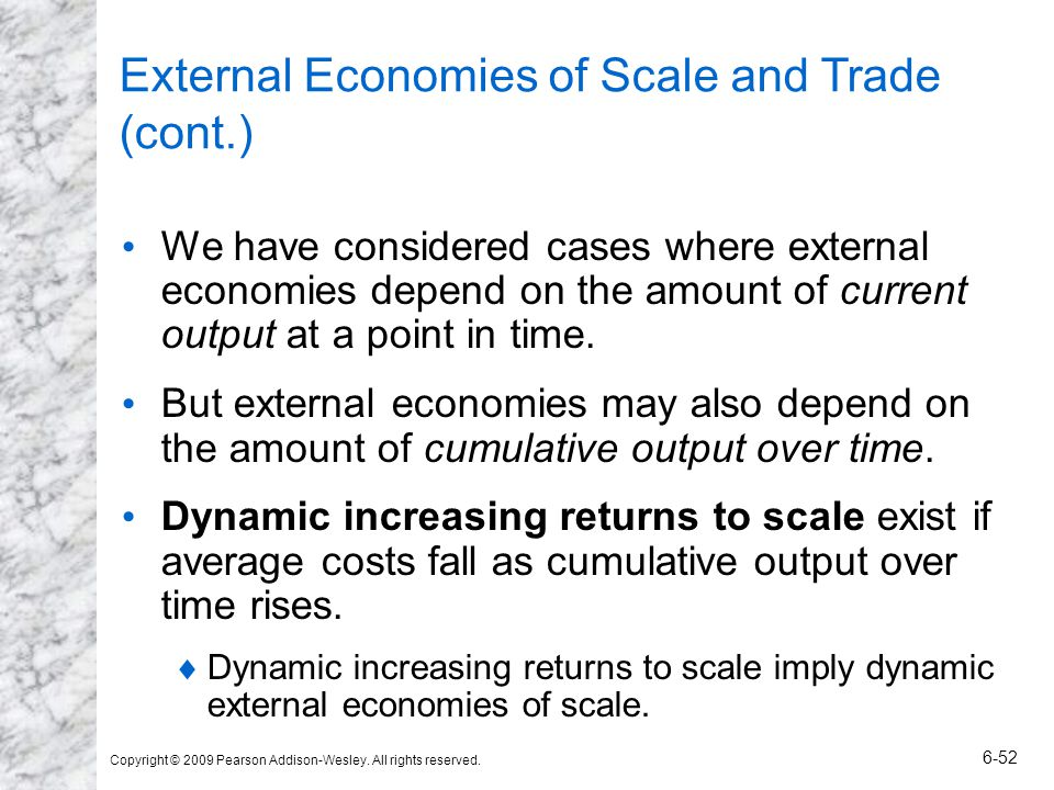 Copyright © 2009 Pearson Addison-Wesley. All rights reserved. 6-52 External Economies of Scale and Trade (cont.) We have considered cases where extern
