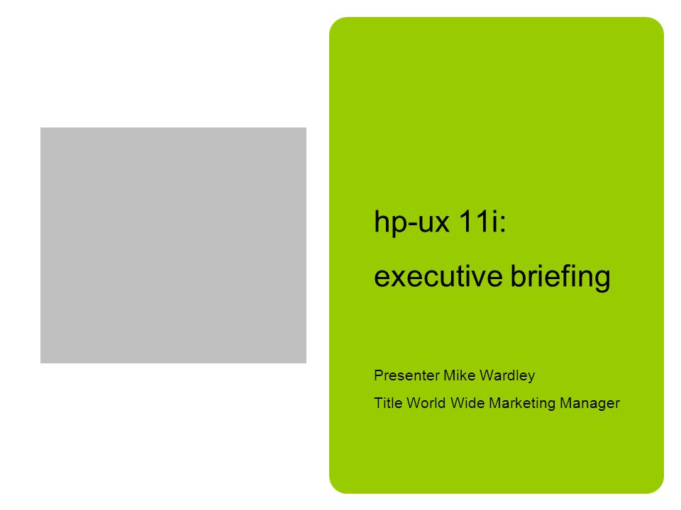 hp-ux 11i: executive briefing Presenter Mike Wardley Title World Wide Marketing Manager