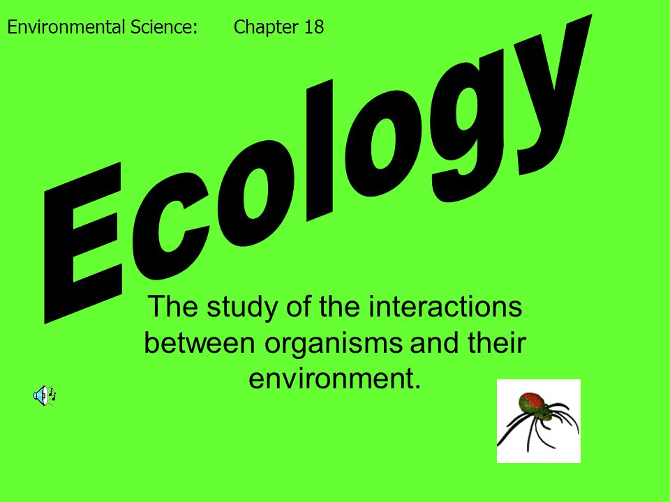 The study of the interactions between organisms and their environment.