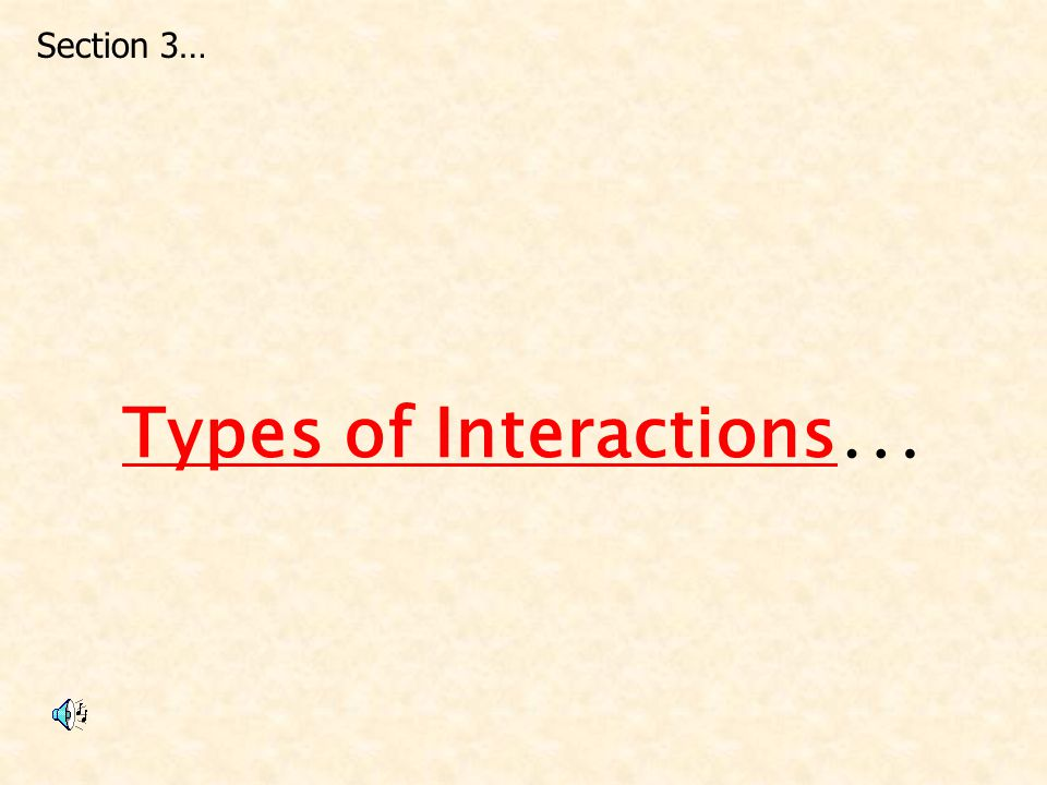 Types of Interactions … Section 3…