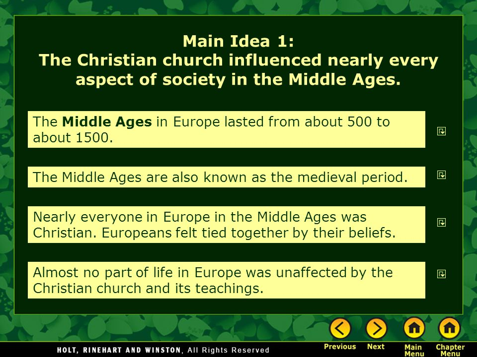 Main Idea 1: The Christian church influenced nearly every aspect of society in the Middle Ages. The Middle Ages in Europe lasted from about 500 to abo
