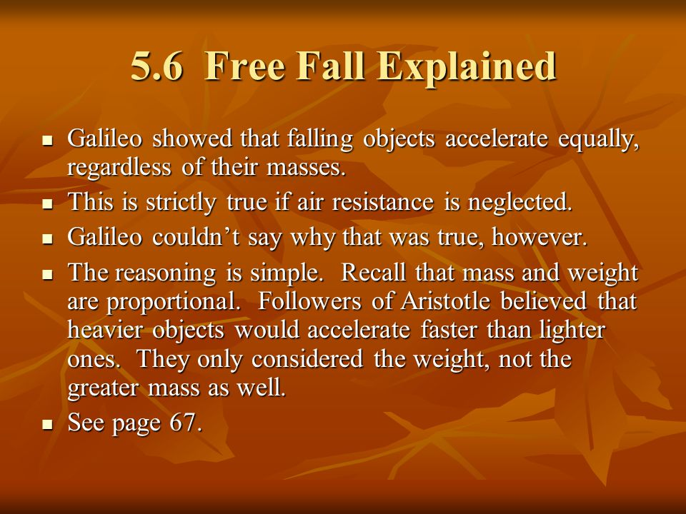 5.6 Free Fall Explained Galileo showed that falling objects accelerate equally, regardless of their masses. Galileo showed that falling objects accele