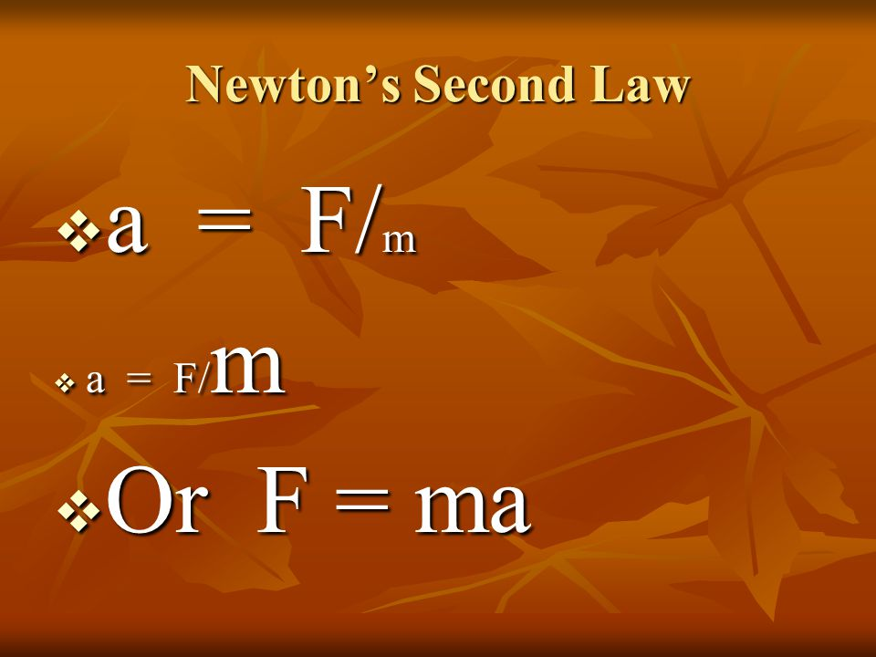 Newton's Second Law  a = F/ m  Or F = ma
