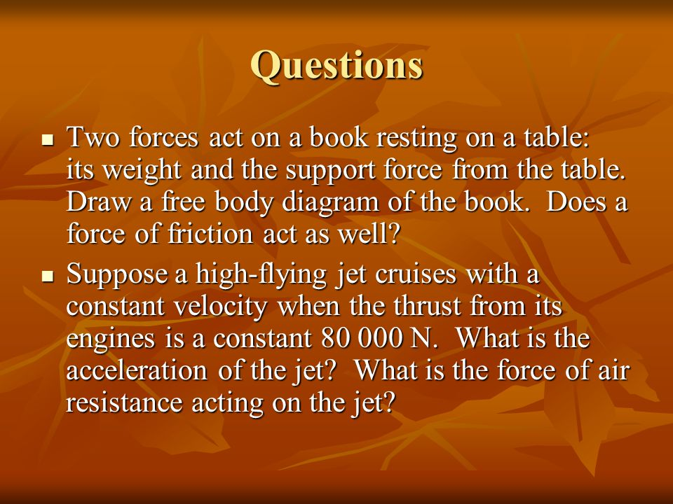 5.4 Friction Friction is a force that opposes motion.