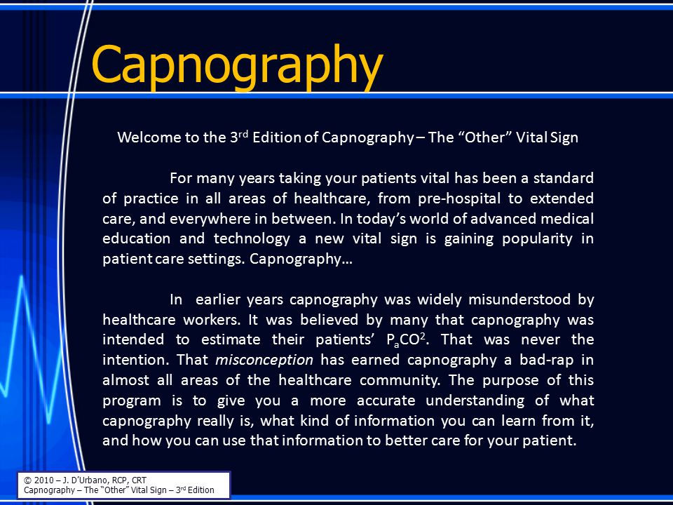 Capnography This has been the 3 rd edition of the 'Readers Digest' version of Capnography – The 'Other Vital Sign.