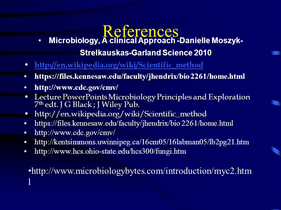 References Microbiology, A clinical Approach -Danielle Moszyk- Strelkauskas-Garland Science 2010 http://en.wikipedia.org/wiki/Scientific_method https: