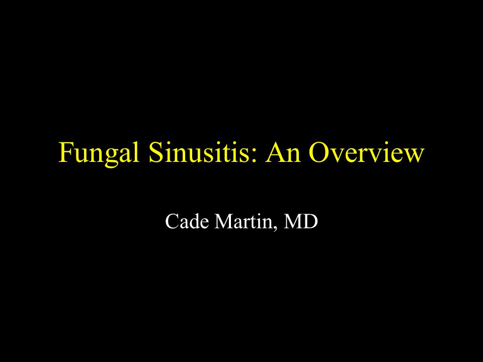 Fungal Sinusitis 400,000 known fungal species or which 400 are human pathogens and 50 of which cause systemic or CNS infection Clinical presentation, imaging features, and treatment differ based on type of fungal sinusitis Broadly categorized into invasive and noninvasive