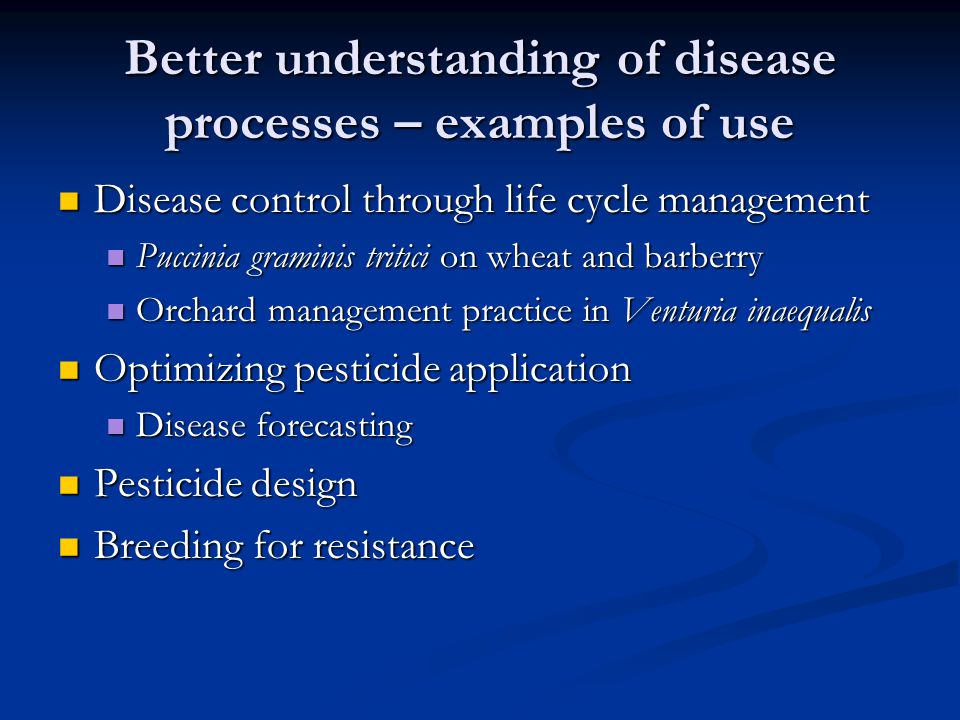 Better understanding of disease processes – examples of use Disease control through life cycle management Disease control through life cycle managemen