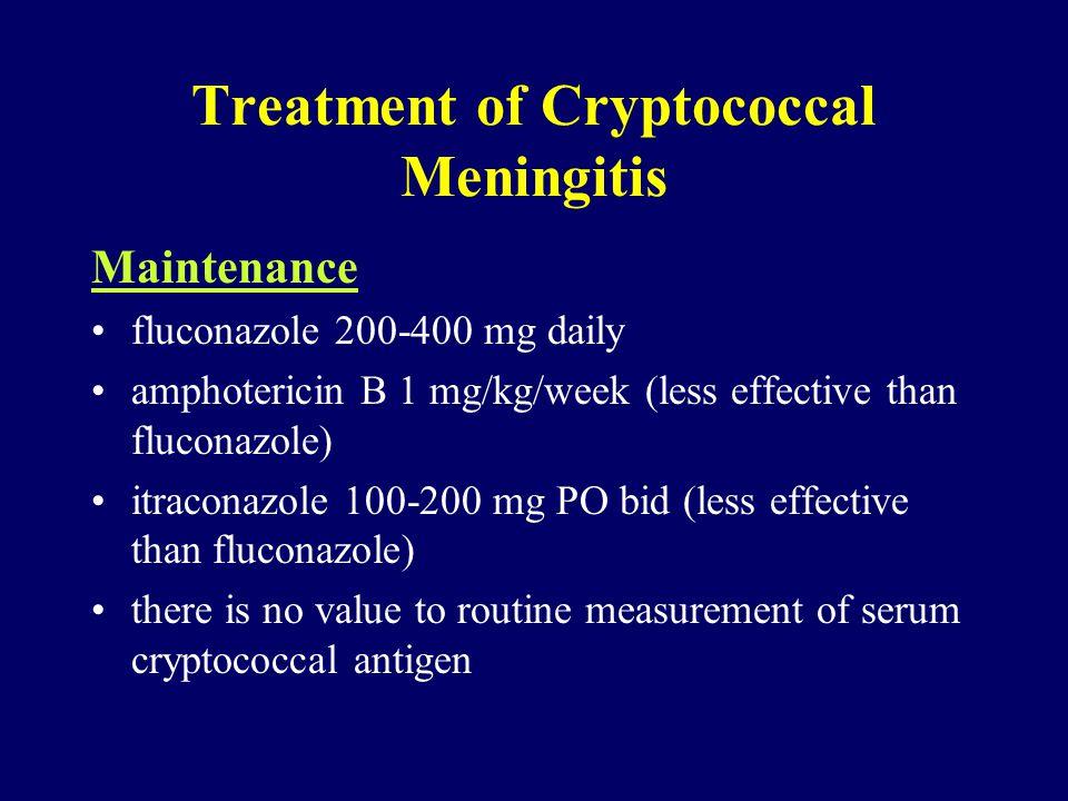 Maintenance fluconazole 200-400 mg daily amphotericin B 1 mg/kg/week (less effective than fluconazole) itraconazole 100-200 mg PO bid (less effective