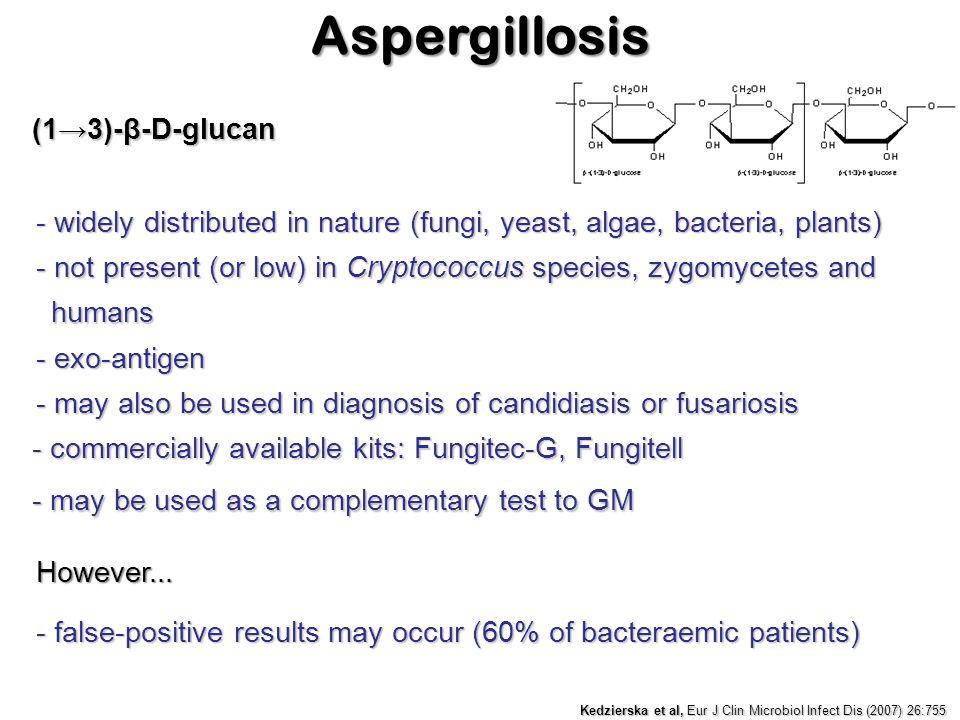 (1→3)-β-D-glucan - widely distributed in nature (fungi, yeast, algae, bacteria, plants) However... - false-positive results may occur (60% of bacterae