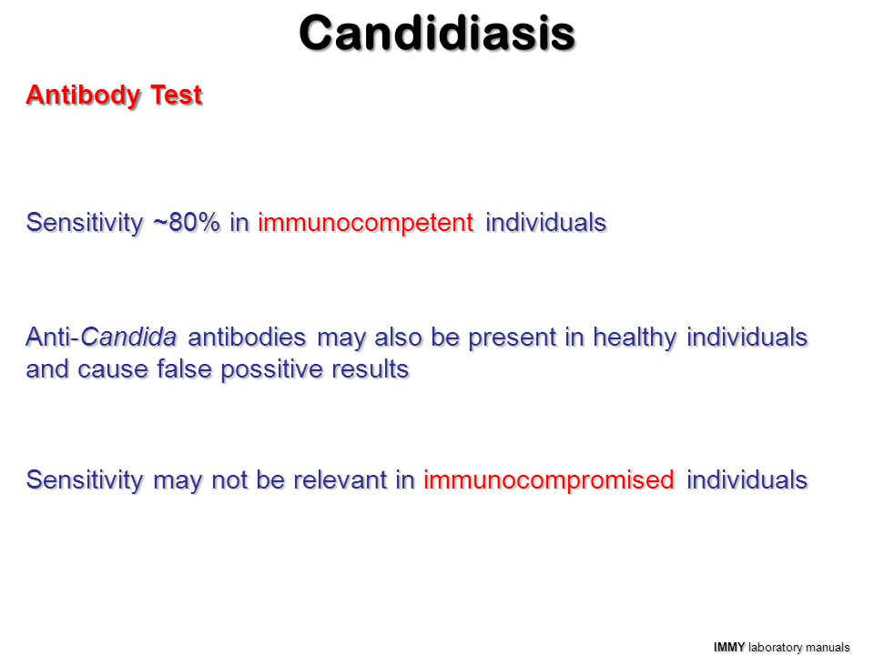 Antibody Test Anti-Candida antibodies may also be present in healthy individuals and cause false possitive results IMMY laboratory manuals Sensitivity