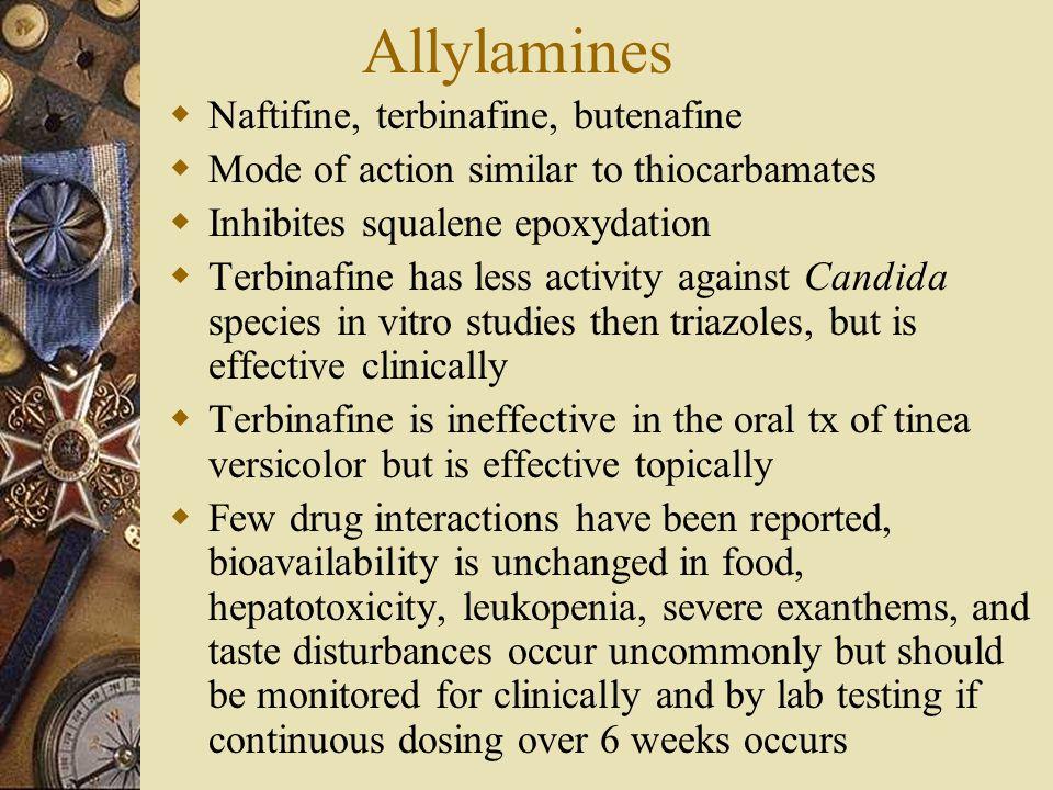 Allylamines  Naftifine, terbinafine, butenafine  Mode of action similar to thiocarbamates  Inhibites squalene epoxydation  Terbinafine has less ac