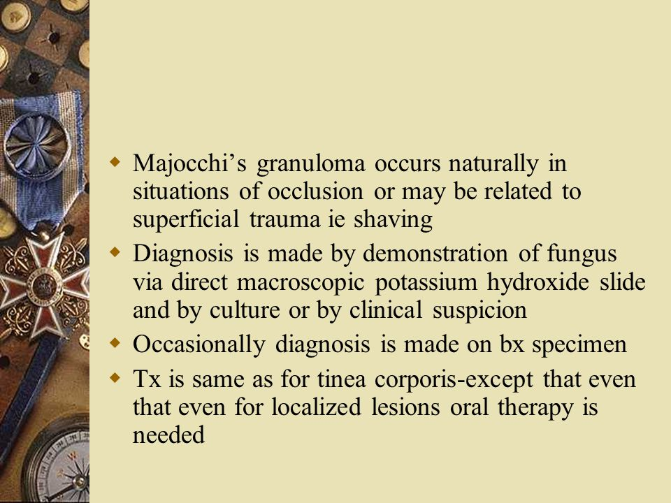 Majocchi's granuloma occurs naturally in situations of occlusion or may be related to superficial trauma ie shaving  Diagnosis is made by demonstra