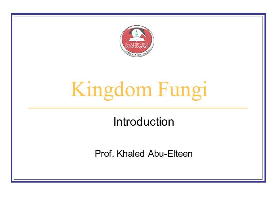 Kingdom Fungi Introduction Prof. Khaled Abu-Elteen