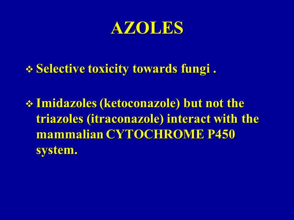 AZOLES  Selective toxicity towards fungi.