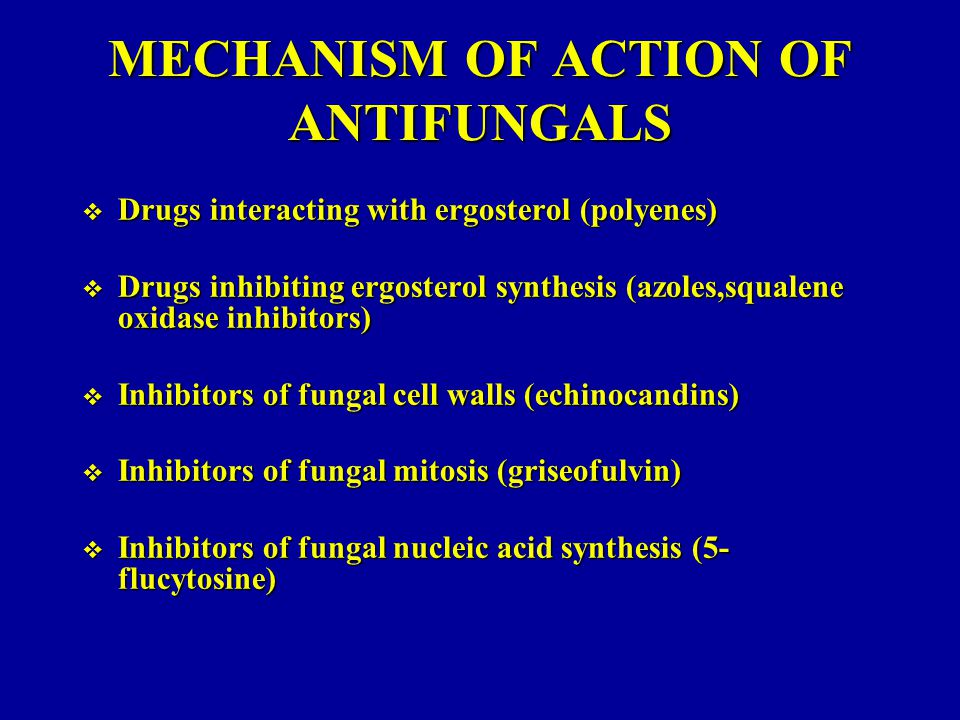 MECHANISM OF ACTION OF ANTIFUNGALS  Drugs interacting with ergosterol (polyenes)  Drugs inhibiting ergosterol synthesis (azoles,squalene oxidase inhibitors)  Inhibitors of fungal cell walls (echinocandins)  Inhibitors of fungal mitosis (griseofulvin)  Inhibitors of fungal nucleic acid synthesis (5- flucytosine)