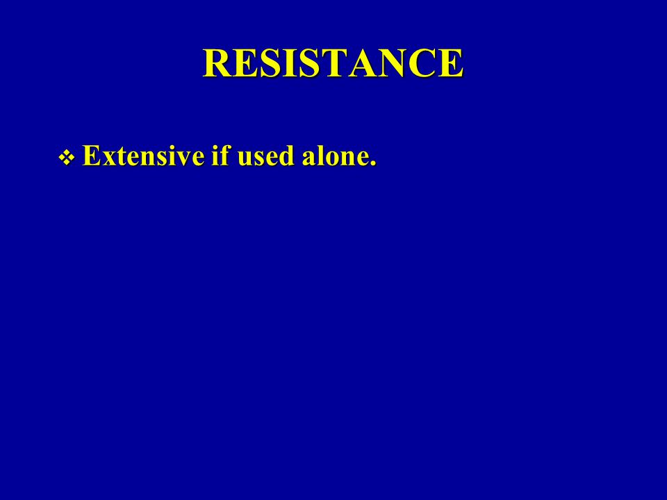 RESISTANCE  Extensive if used alone.