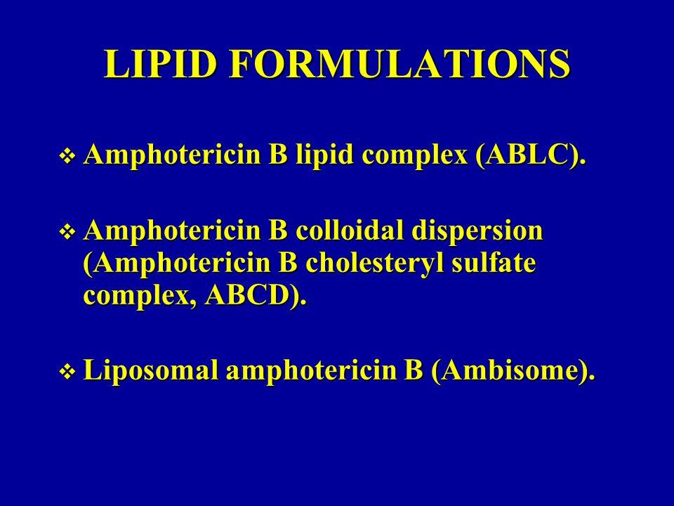 LIPID FORMULATIONS  Amphotericin B lipid complex (ABLC).  Amphotericin B colloidal dispersion (Amphotericin B cholesteryl sulfate complex, ABCD). 