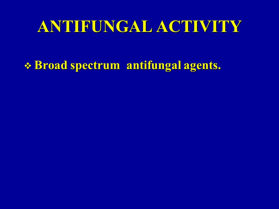 ANTIFUNGAL ACTIVITY  Broad spectrum antifungal agents.