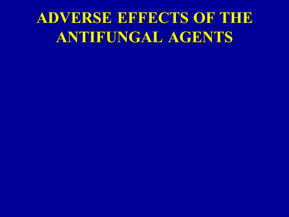 ADVERSE EFFECTS OF THE ANTIFUNGAL AGENTS