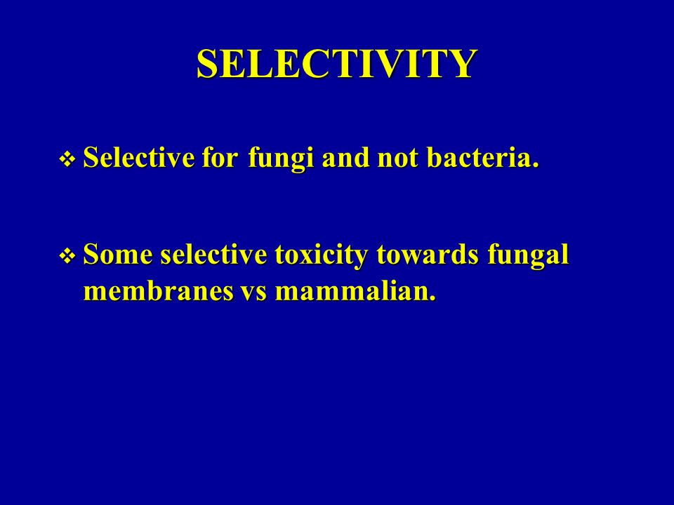 SELECTIVITY  Selective for fungi and not bacteria.