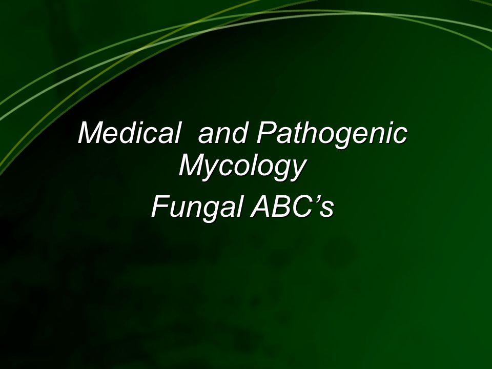Medical and Pathogenic Mycology Fungal ABC's Medical and Pathogenic Mycology Fungal ABC's